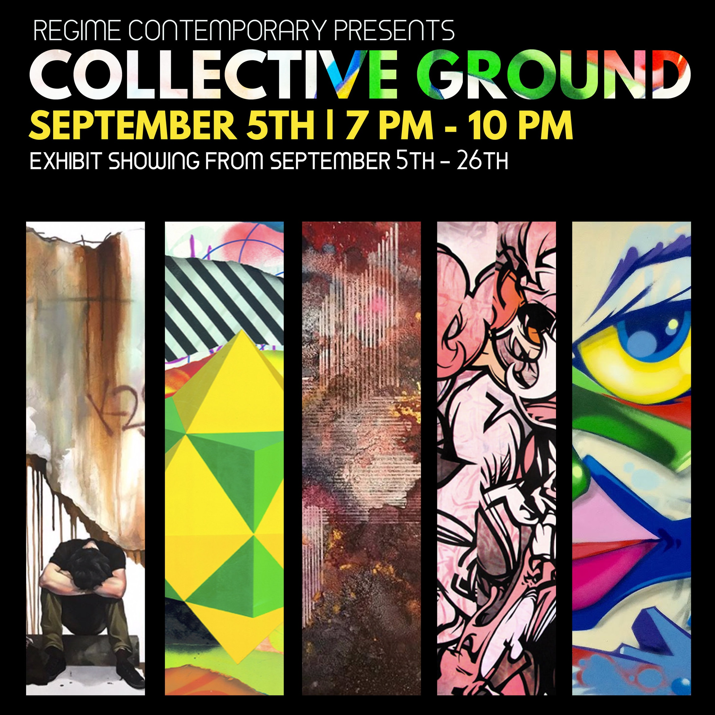 COLLECTIVE GROUND - Opening: September 5, 2019 - 7:00pm - 10:00pmSeptember 5 - 26This selection of artwork highlights each artist's penchant for style, color and pure reverence for their craft. With everyone gathered at a single zenith, we are proud to bring you a showing of impeccable taste at the Regime Contemporary Gallery.RSVP HERE (FREE)