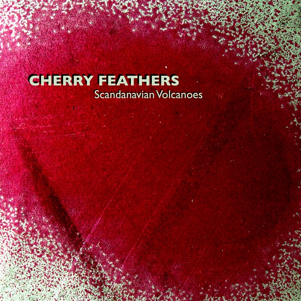 CHERRY FEATHERS - Scandinavian Volcanoes.jpg