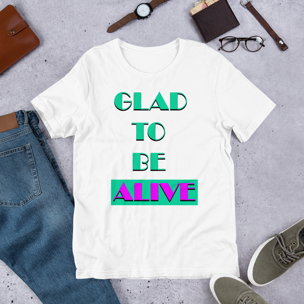 """""""Glad To Be Alive"""" T-Shirts -"""
