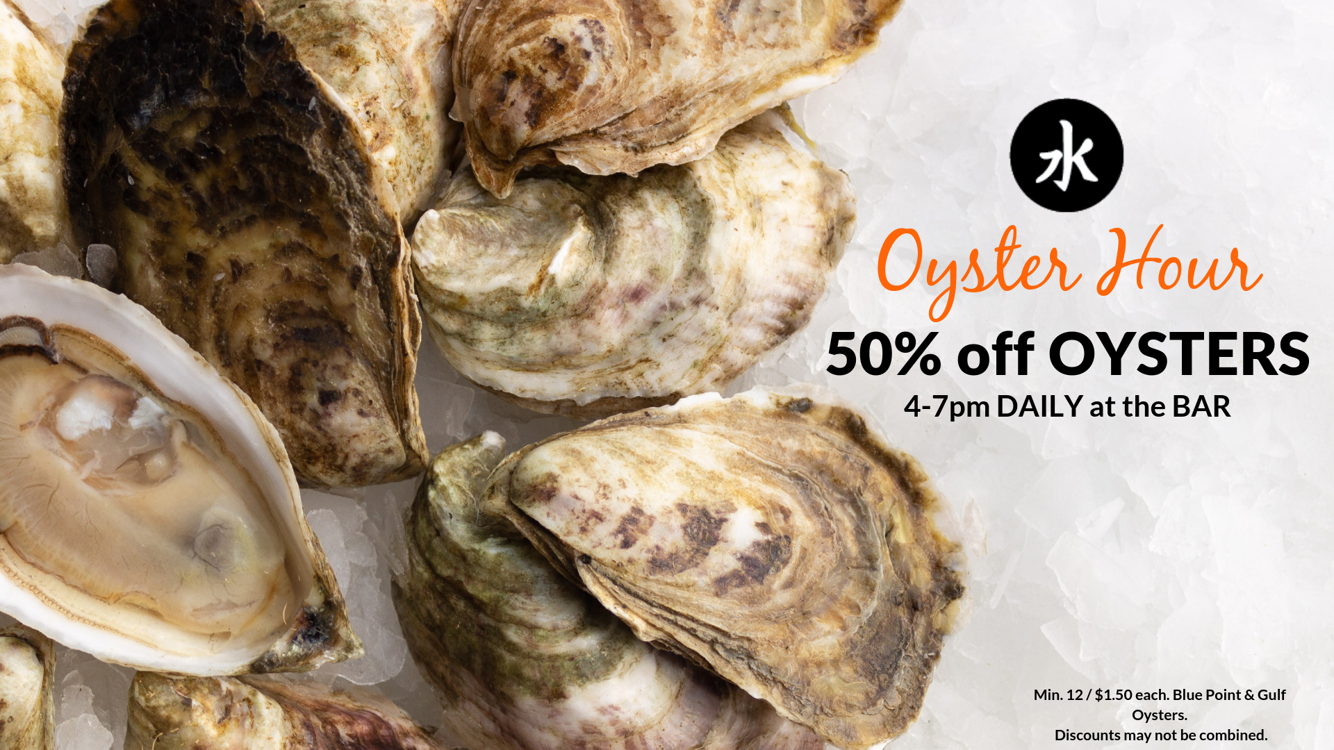 OYSTER HOUR  :: 50% off Blue Point and Gulf Oysters Daily from 4-7pm at the Bar. Minimum 12. Discounts may not be combined