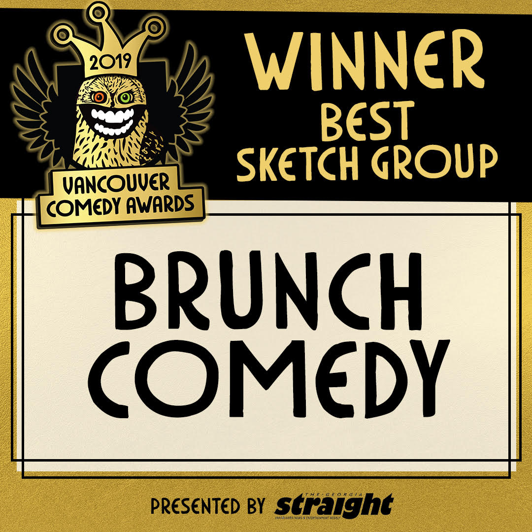 AWARDS - Won Best Sketch Group in the 2018 Vancouver Comedy AwardsNominated for 2018 Critics's Pick Award, Best Improv or Sketch Production by My Entertainment World