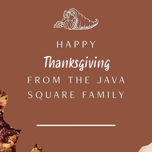 Happy Thanksgiving from the Java Family. We are thankful for every single one of you and hope you have a blessed day. Remember we open back up tomorrow at 8.