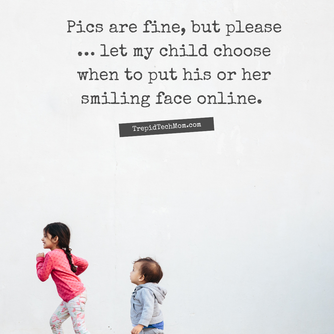 Pics are fine, but please … let my child choose when to put his or her smiling face online..png