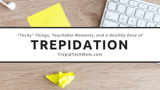 Techy Things, Teachable Moments, and a Healthy Dose of Trepidation.png