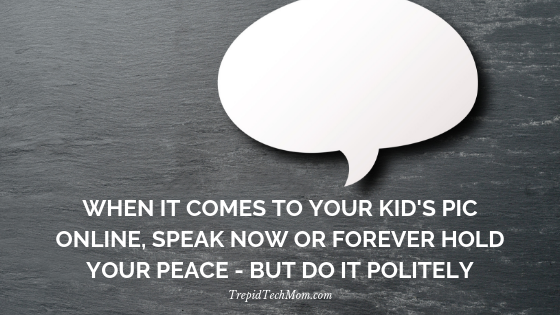 When it comes to your kids pic online, speak now or forever hold your peace but do it politely