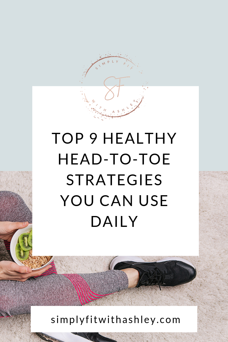Top 9 Healthy Head-to-Toe Strategies You Can Use Daily.png