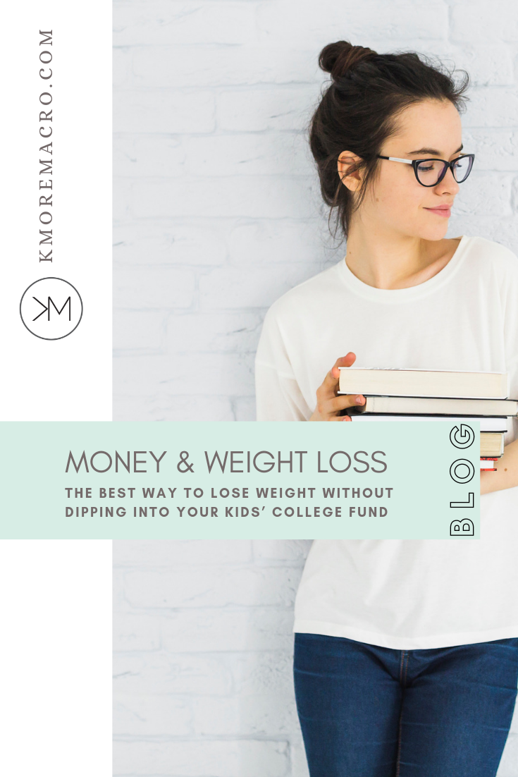 The Best Way To Lose Weight Without Dipping Into Your Kids College Fund Kmoremacro