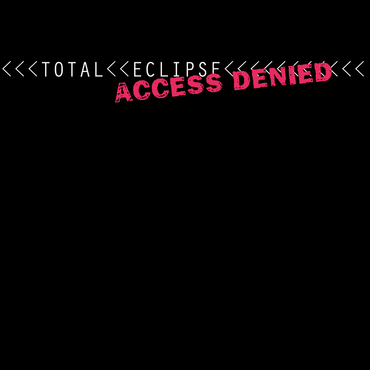 Total Eclipse - Access Denied - BLUE ROOM RELEASED 1999