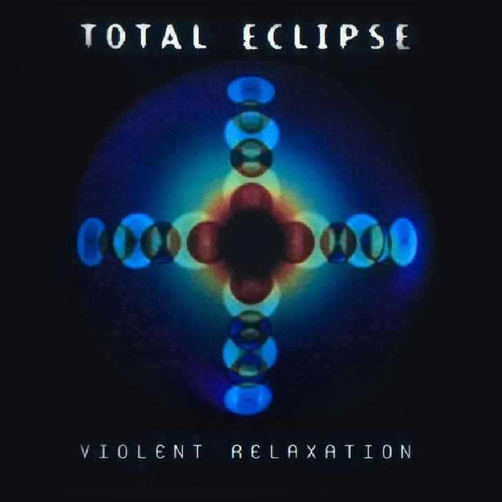 Total Eclipse - Violent Relaxation - BLUE ROOM RELEASED 1996- DESIGN : Richie Burridge/ GATEFOLD ARTWORK : SIMON GHAHARY