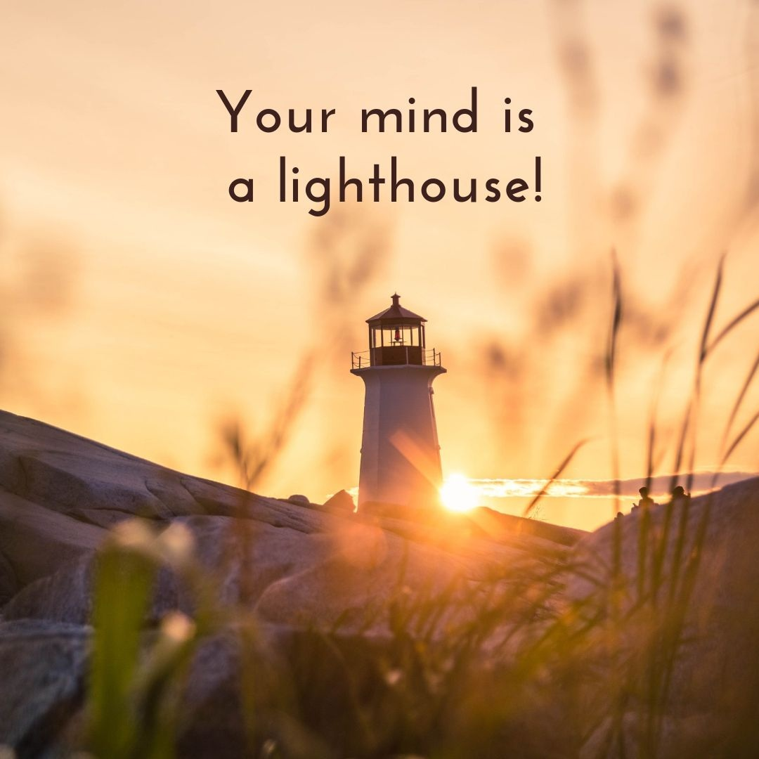 Your mind is a freakin' lighthouse! - Did you know that inside your mind exists a light, which you are meant to extend to others? And when you block this extension, by coming up with various excuses for why you can't, then you create suffering.This part of your mind is a freakin' lighthouse, and when you listen to that critical inner voice, it's like you are putting up shutters in all the windows in this lighthouse, blocking your inner light from shining freely. But the light is still there, and you are meant to let it shine!