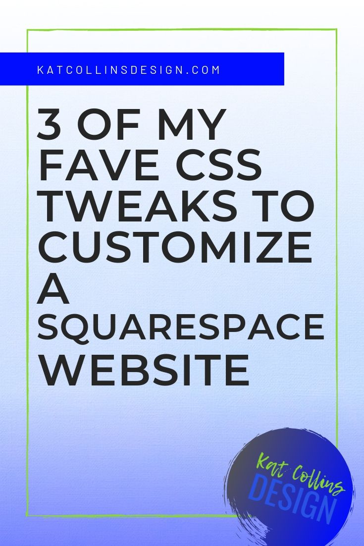 3 of My Fave CSS Tweaks to Customize a Squarespace Website