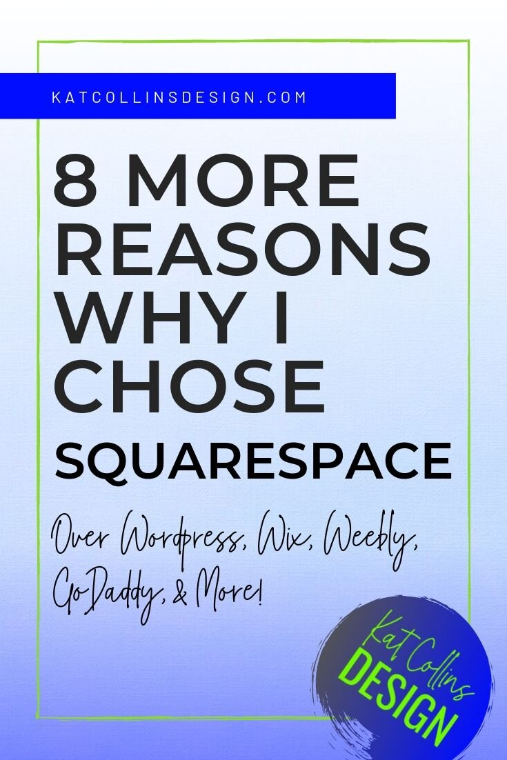 8 More Reasons Why I Chose Squarespace over Wordpress, GoDaddy, Wix, Weebly, and more.