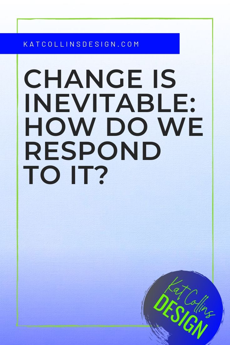 Change is inevitable. How do we respond to it? Act instead of react. Mindfulness.