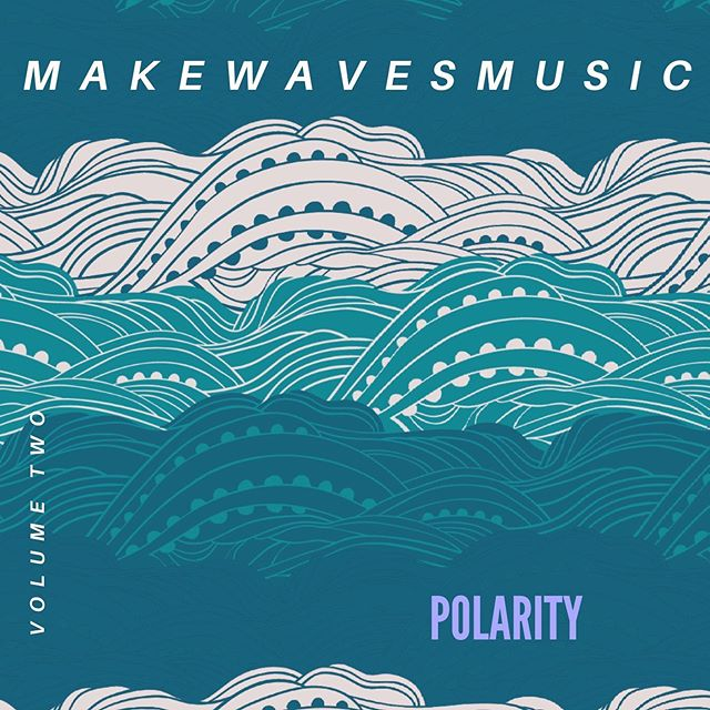 MakeWavesMusic, Vol 2: Polarity OUT NOW ON ALL PLATFORMS!! go listen - you won't regret it!