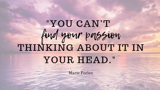 you can't find your passion Marie forleo.png