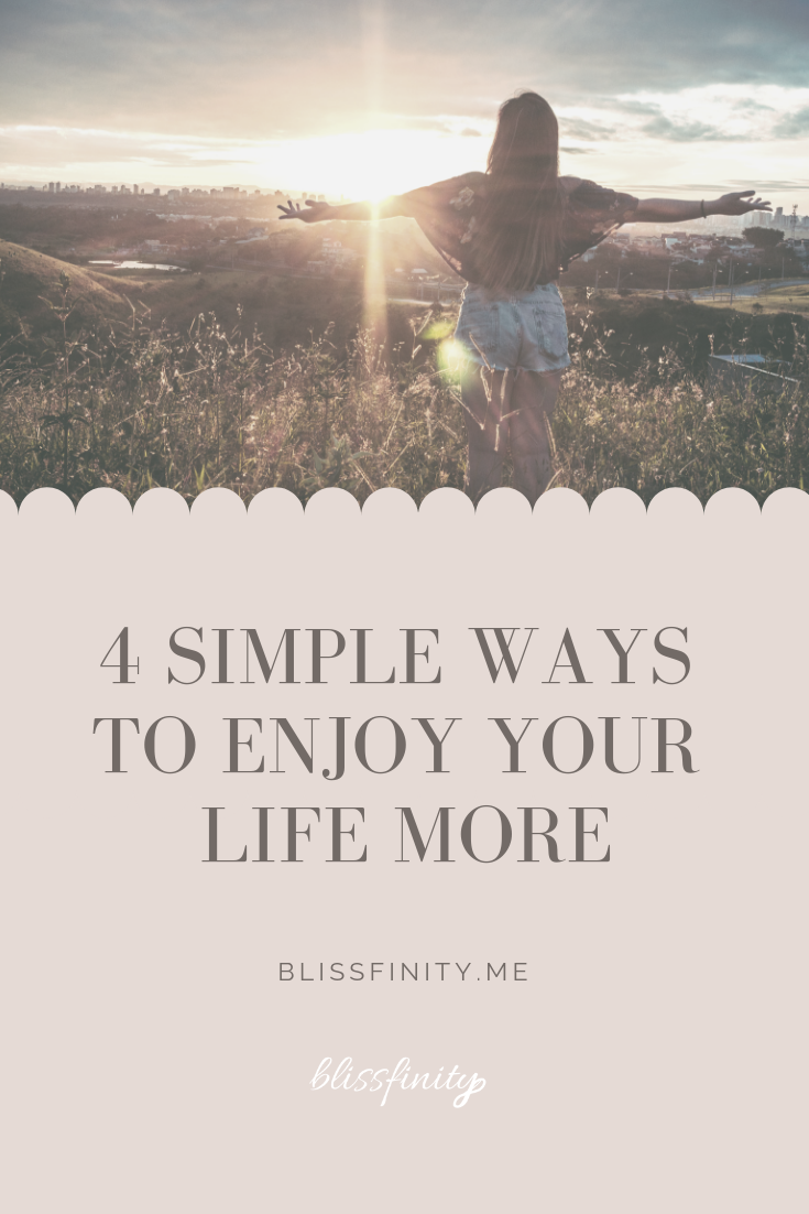 4 Simple Ways to Enjoy Your Life More.png