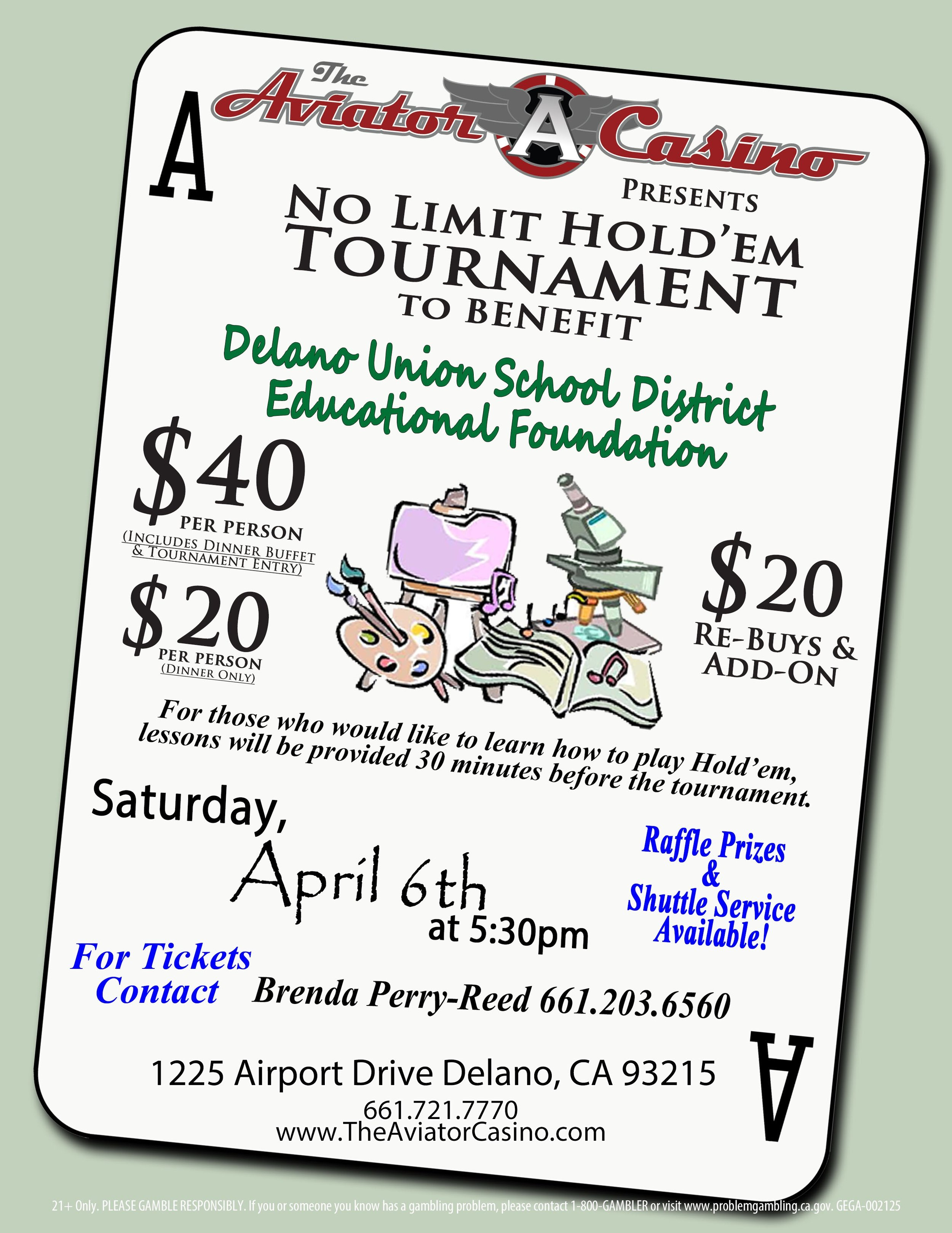On Saturday, April 6th at 5:30pm, The Aviator Casino will be hosting a No Limit Hold 'em fundraiser tournament and dinner for the Delano Union School District Educational Foundation. Tickets to enter the tournament are $40 and they include a tritip & chicken dinner. For those not interested in playing in the tournament, there are dinner-only tickets which are $20. There will also be a raffle that attendees can participate in! To purchase tickets, please contact Brenda Perry-Reed at 661-203-6560..