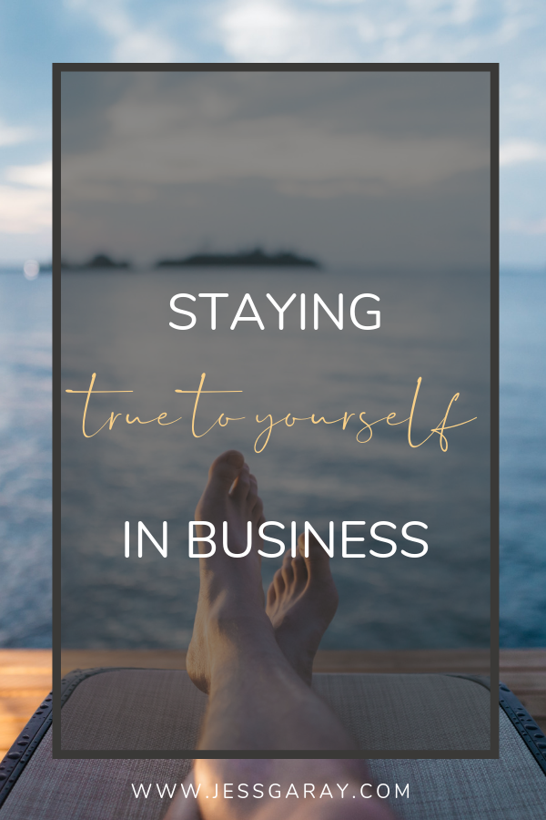 staying true to yourself in business. Jess Garay Business Mentor for women entrepreneurs