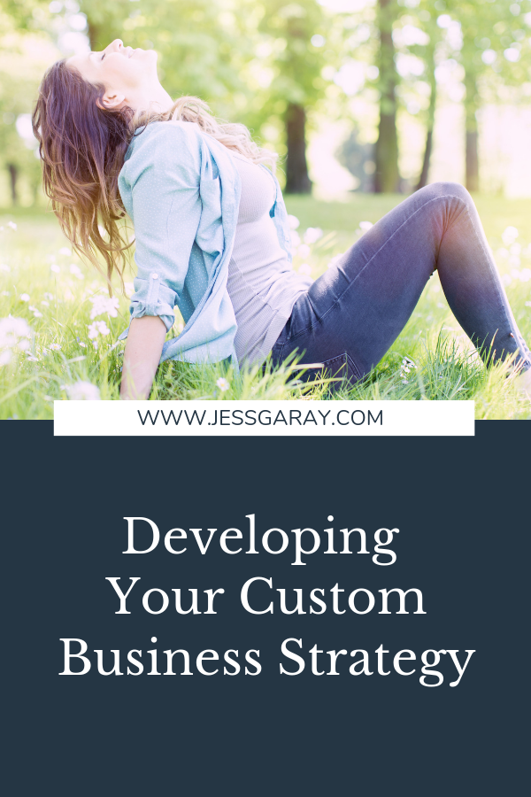 Developing Your Custom Business Strategy.pngDeveloping Your Custom Business Strategy. Jess Garay Business Coach and mentor for women business owners