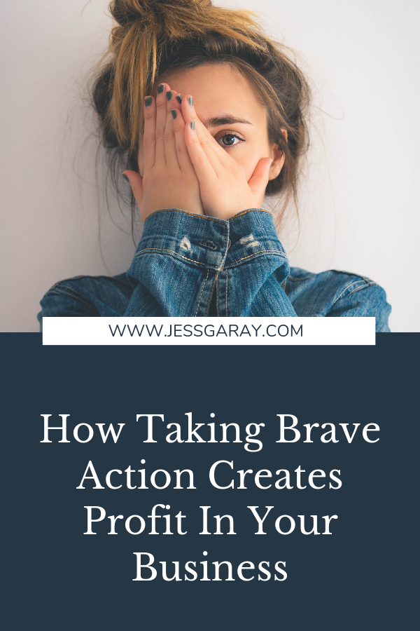 How Taking Brave Action Creates Profit In Your Business by Jess Garay, Business Coach + Mentor