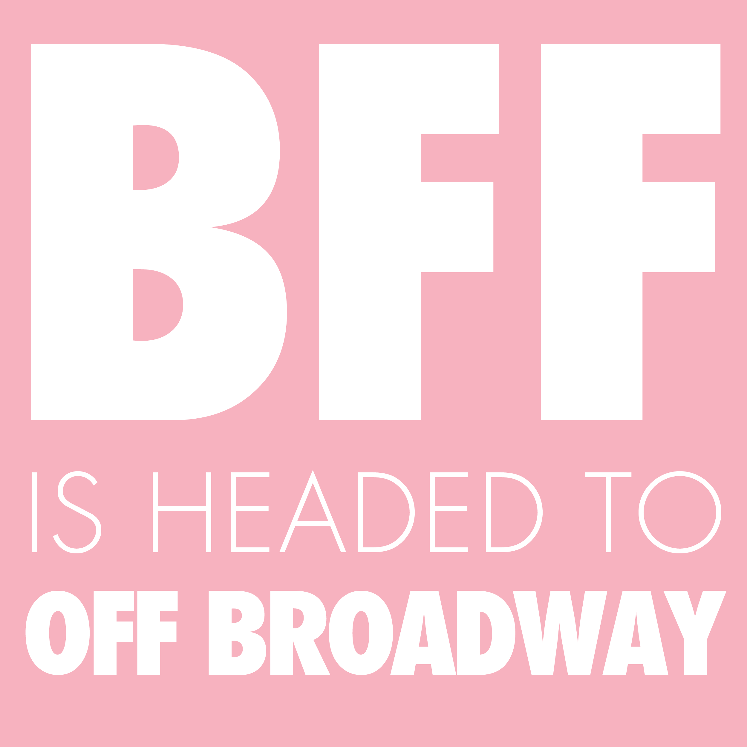 BFF Is Headed To Off Broadway.png