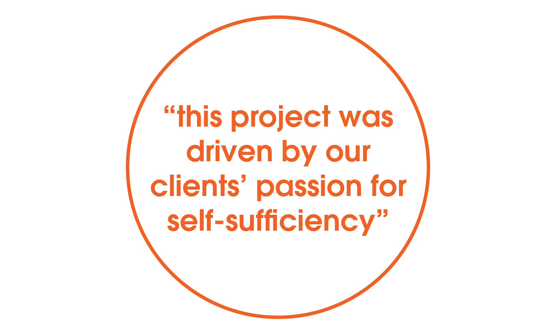 driven by our client's passion for self-sufficiency quote