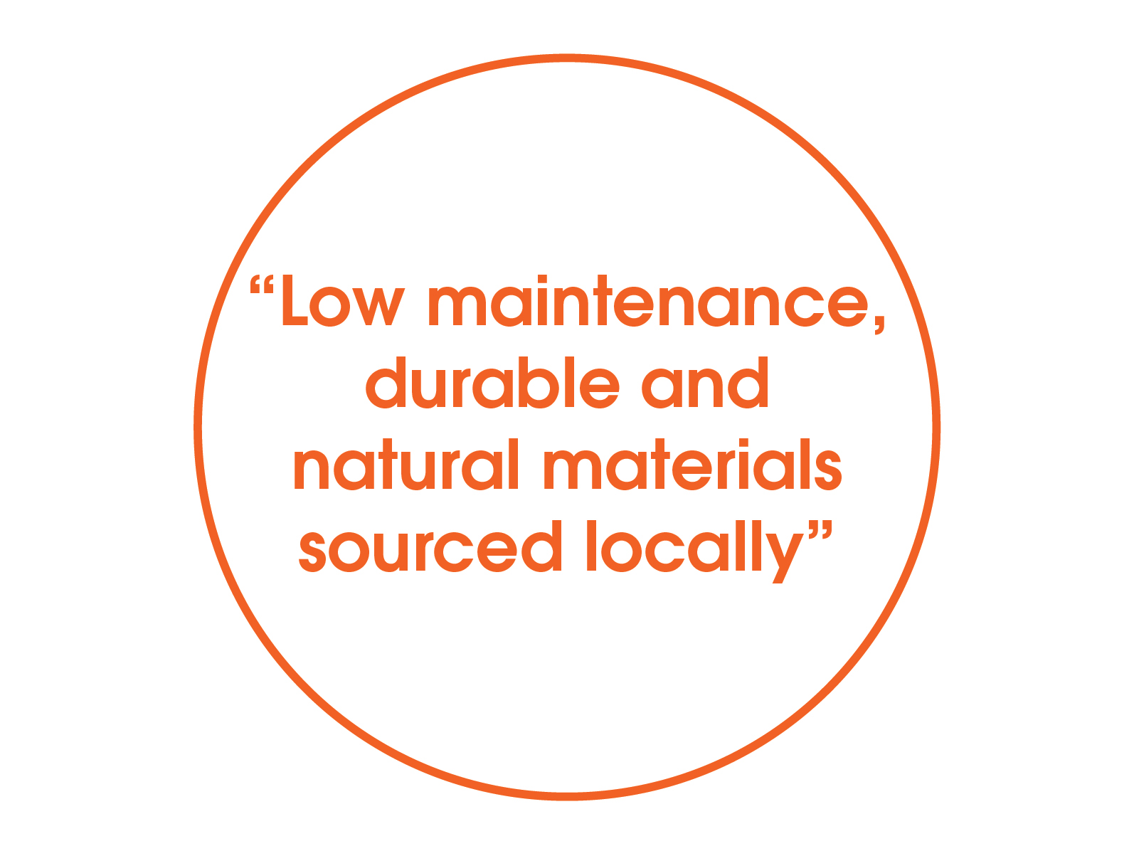 low maintenance durable and natural matierals sourced locally