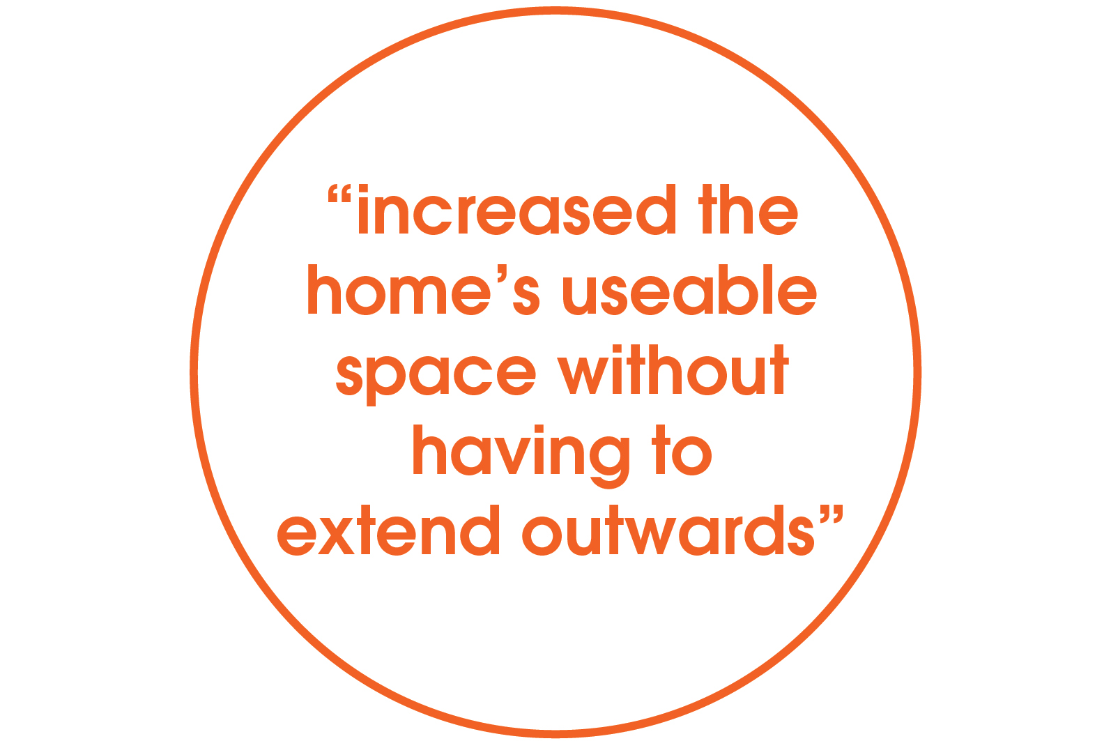 increased the home's useable space without having to extend outwards