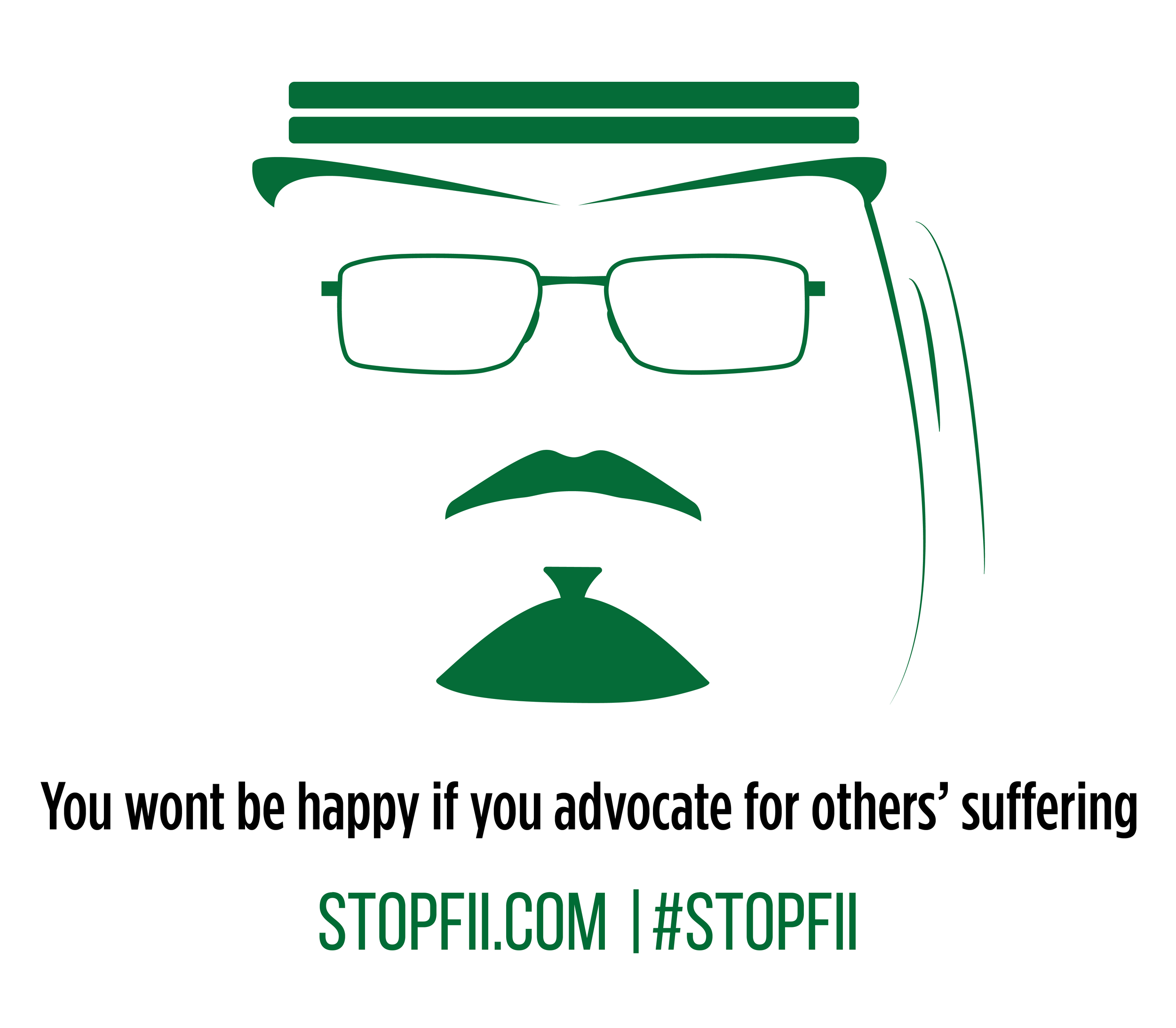You wont be happy if you advocate for others' suffering