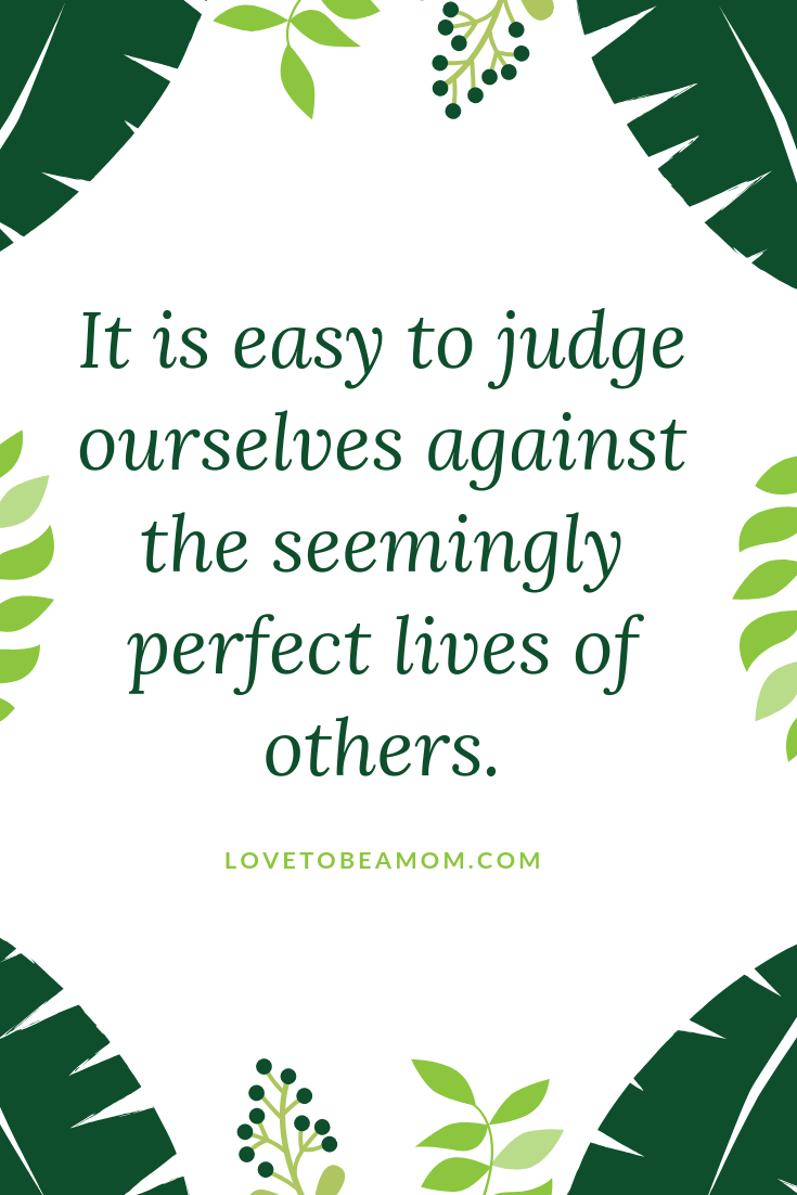 It is easy to judge ourselves against the seemingly perfect lives of others..png