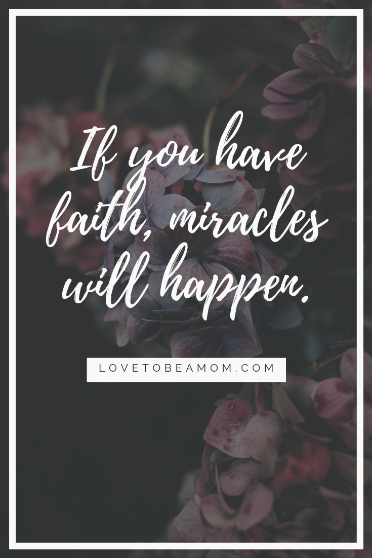 If you have faith, miracles will happen