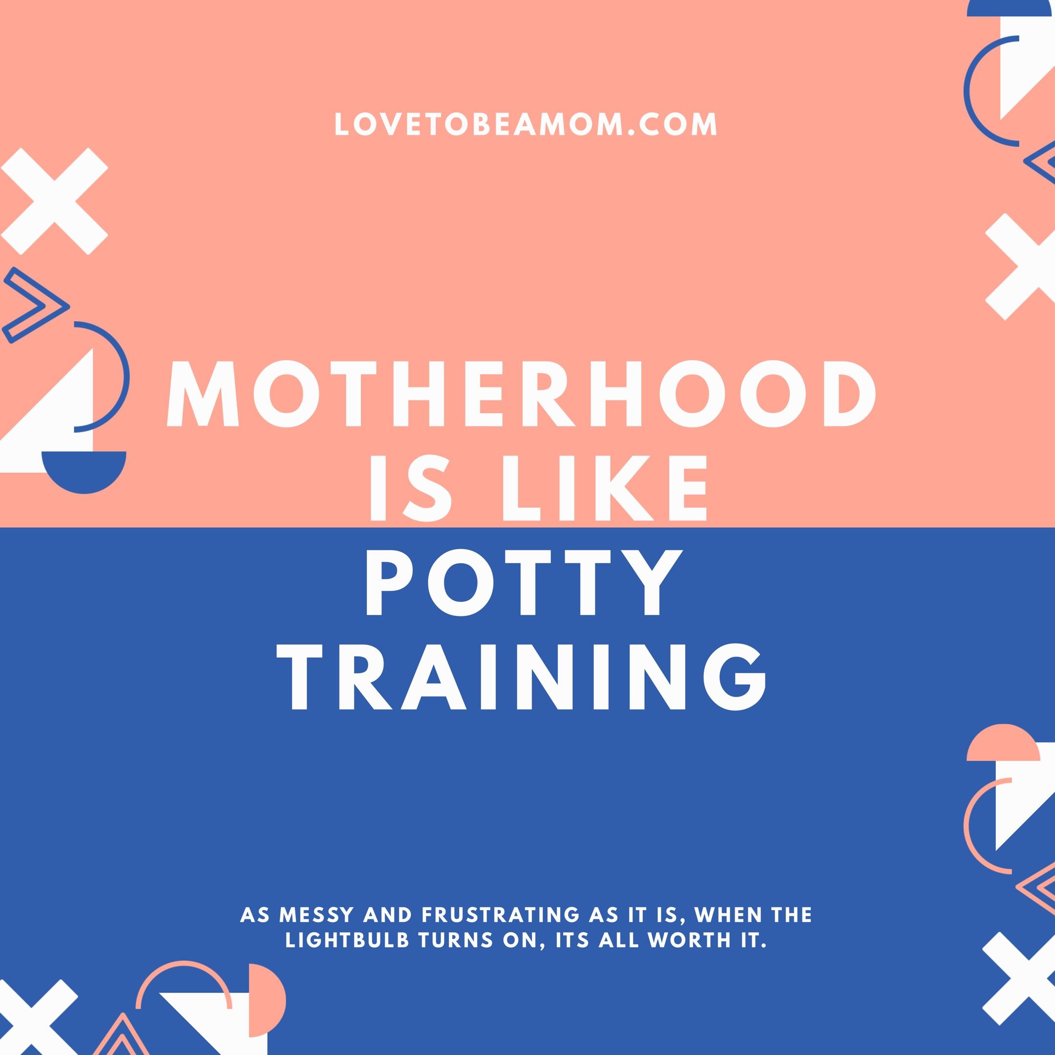 Motherhood is like potty training