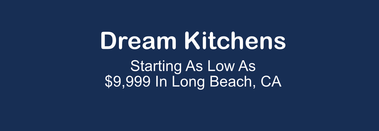 Dream Kitchens Long Beach, CA $9,999