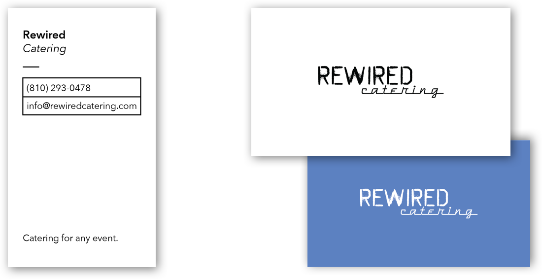 I used various weights and sizes of Avenir Next to keep the business cards and menu coherent. By leveraging Rewired Catering's existing logo graphic on the front of the card, I kept my time down, the card streamlined, and the focus on the CTA on the back. I used simple stylistic elements on the back to call out Rewired Catering's contact information.