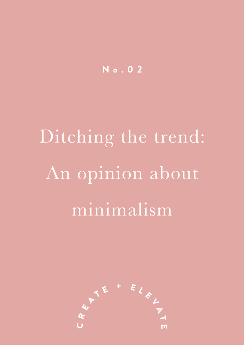 white-kite-studio-create-and-elevate-ditching-the-trend-an-opinion-about-minimalism.jpg