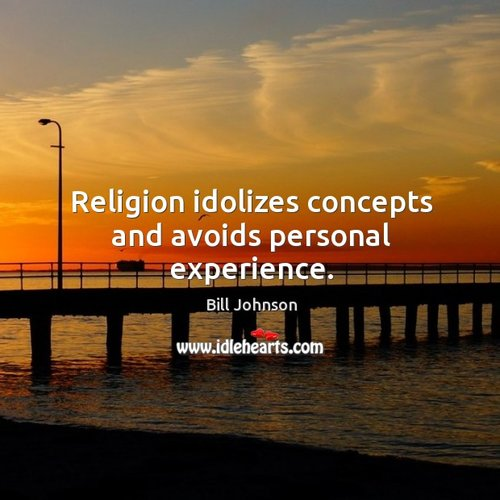 religion-idolizes-concepts-and-avoids-personal-experience.jpg