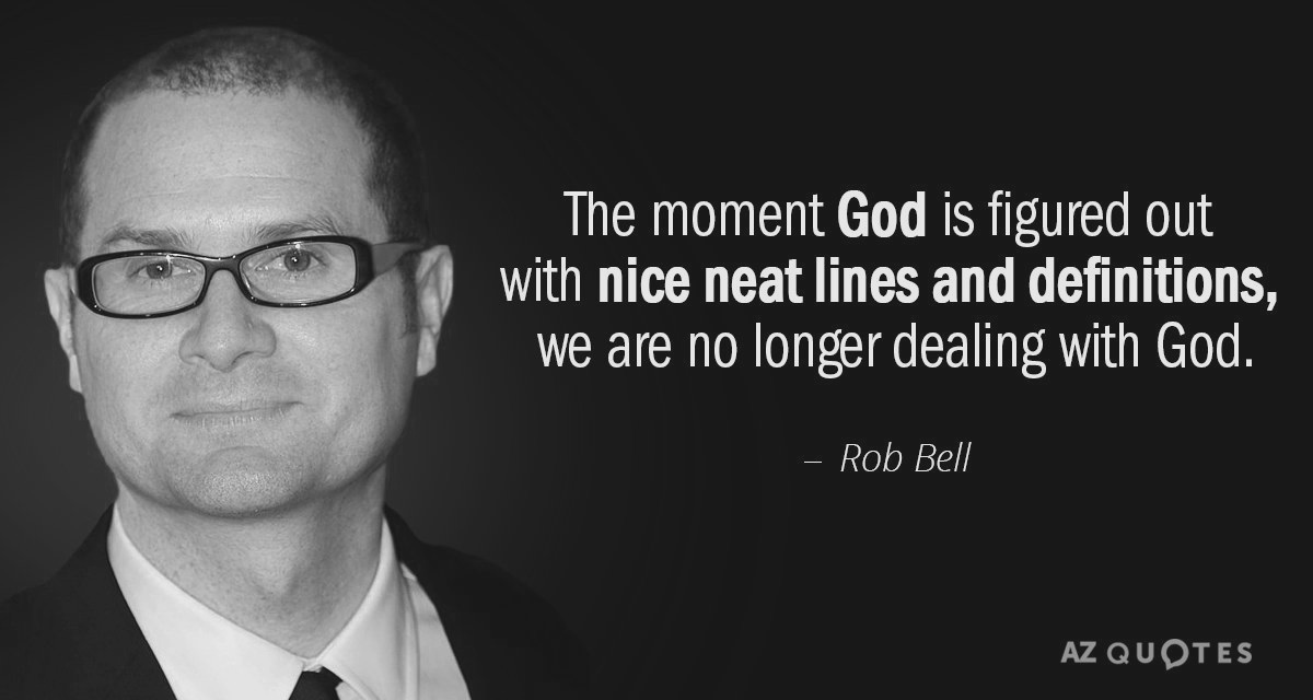 Quotation-Rob-Bell-The-moment-God-is-figured-out-with-nice-neat-lines-35-70-30.jpg