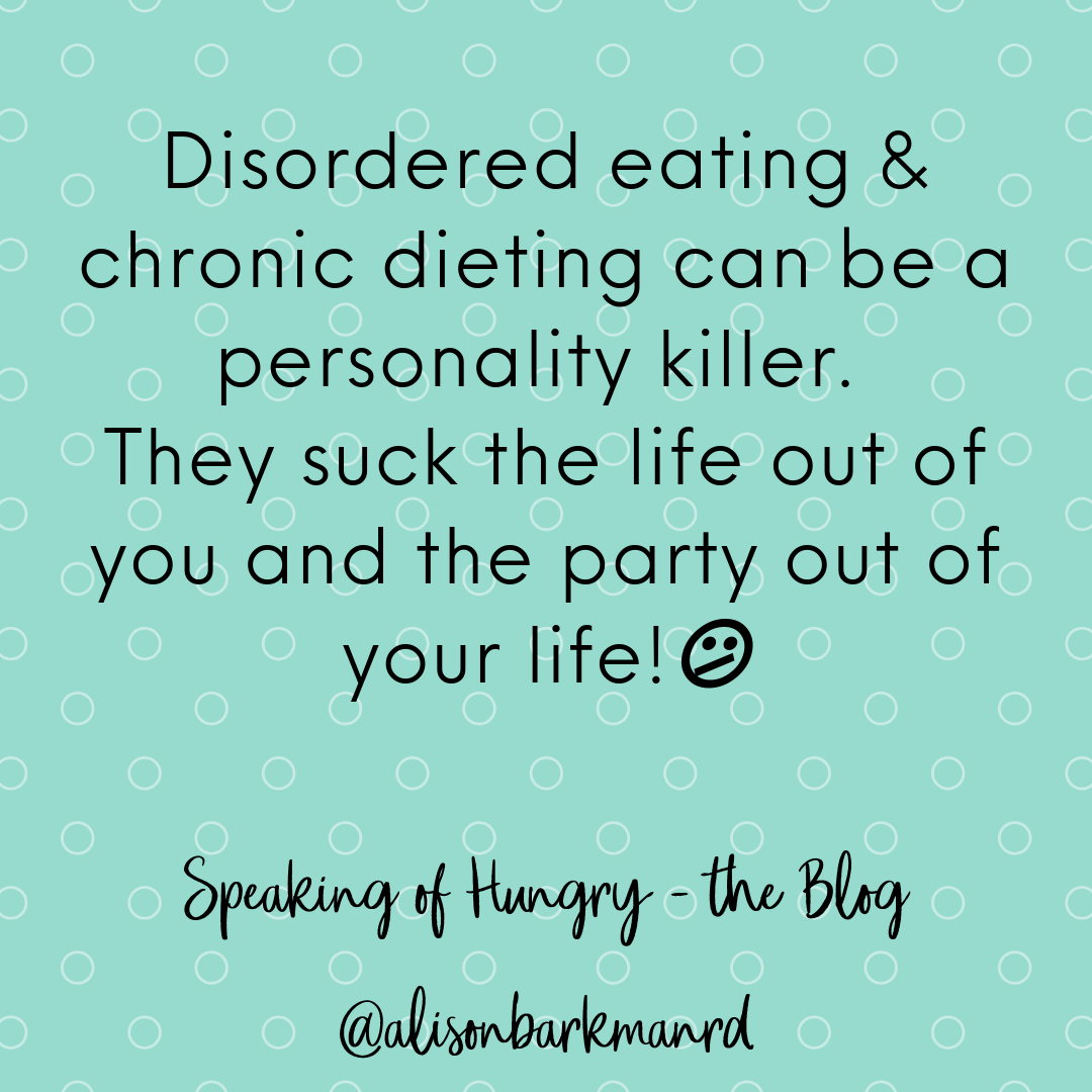 Disordered eating & chronic dieting can be a personality killer. They suck the life out of you and the party out of your life!.png