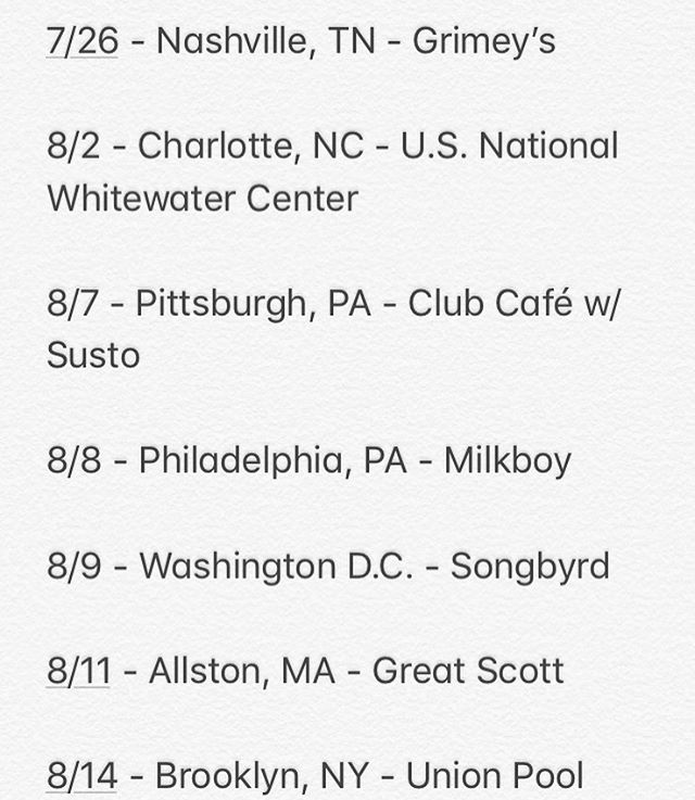 UP AND COMERS. Get tickets ahead of time at ianfergusonmusic.com  7/26 - Nashville, TN - Grimey's  8/2 - Charlotte, NC - U.S. National Whitewater Center  8/7 - Pittsburgh, PA - Club Café w/ Susto  8/8 - Philadelphia, PA - Milkboy  8/9 - Washington D.C. - Songbyrd  8/11 - Allston, MA - Great Scott  8/14 - Brooklyn, NY - Union Pool