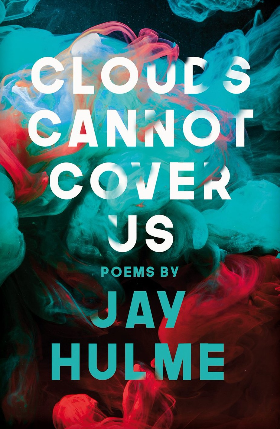 - Clouds Cannot Cover UsOctober 2019A solo collection of poetry for teenagers. Featuring struggles, honesty, and above all, hope. This book is a lifeline, and a mirror, and a friendly voice.Published by Troika Books