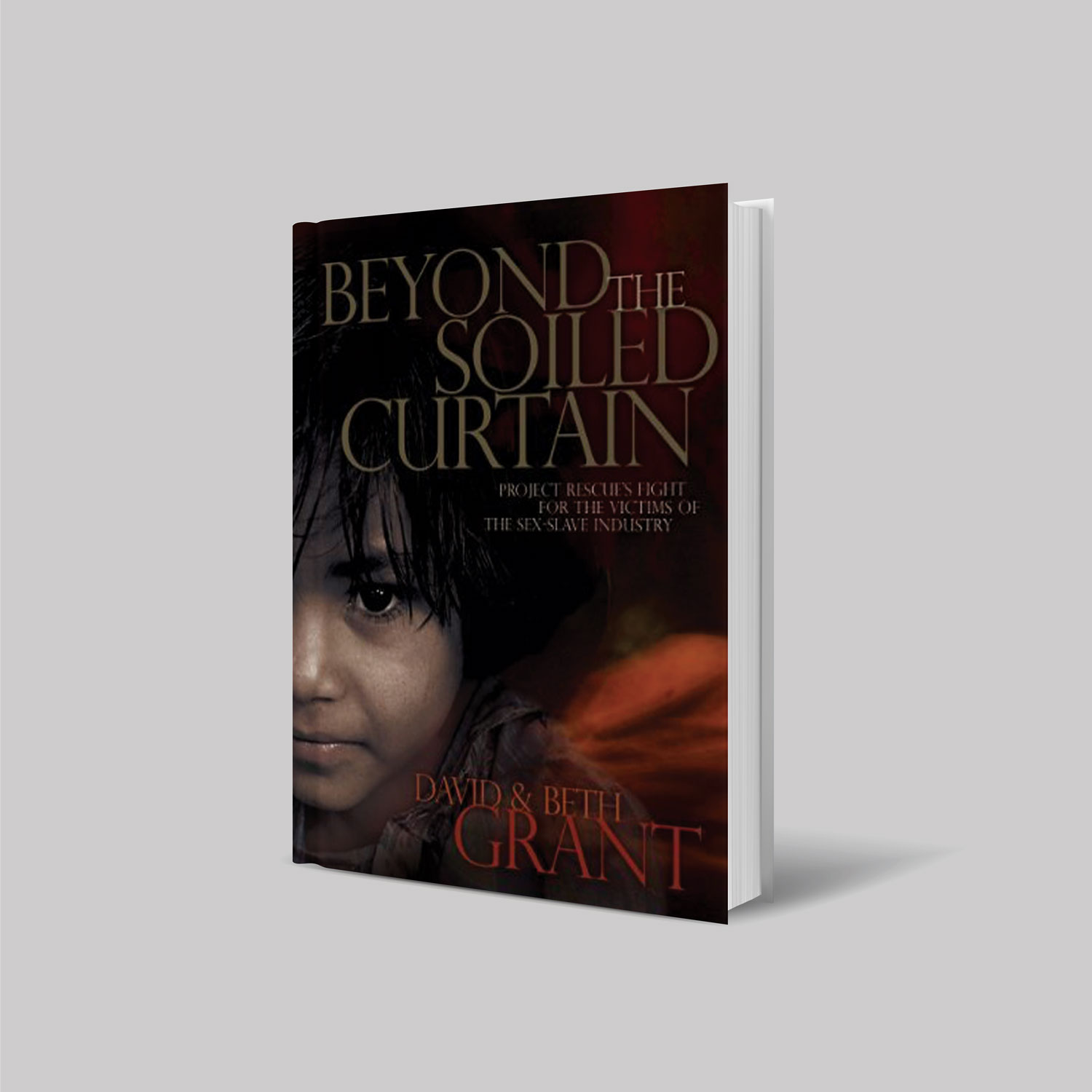Beyond the Soiled Curtain : Project Rescues Fight for the Victims of the Sex Slave Industry