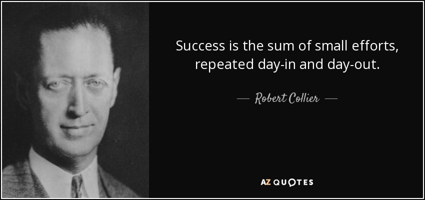 quote-success-is-the-sum-of-small-efforts-repeated-day-in-and-day-out-robert-collier-51-93-98.jpg