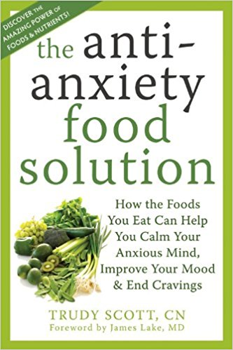 The Anti-Anxiety Food Solution by Trudy Scott, CN