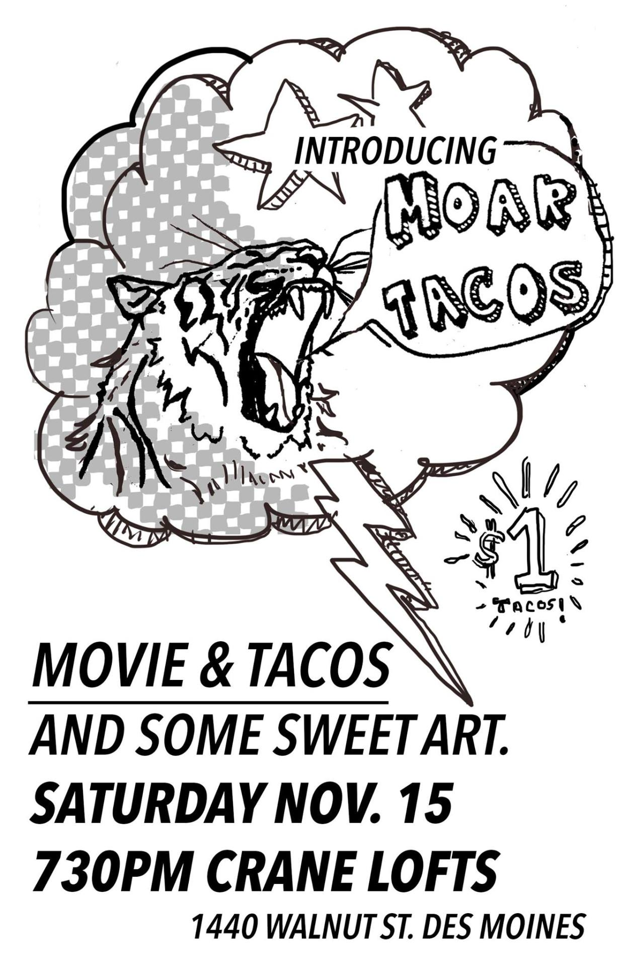 The introduction of MOAR TACOS enjoyed with a collection of some local art and projected movie.   P.S. $1 tacos and BYOB.    Crane Artist Lofts    1440 Walnut St, Des Moines, Iowa 50309