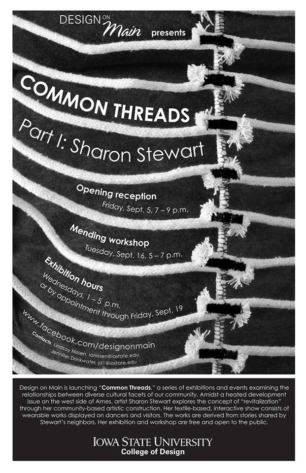 """Mending Workshop withSharon Stewart     Tuesday, September 16 from 5 - 7pm    Design on Main   203 Main Street, Ames, Iowa    Mend-it-together workshop head in conjunction with her solo exhibition Common Threads Part I , on display through September 19 .Stewart's textile-based interactive show consistsof wearable works worn by models and visitors. The works are derived from stories shared by herwest Ames neighbors. Her process was aninvestigation into the concept of """"revitalization."""""""