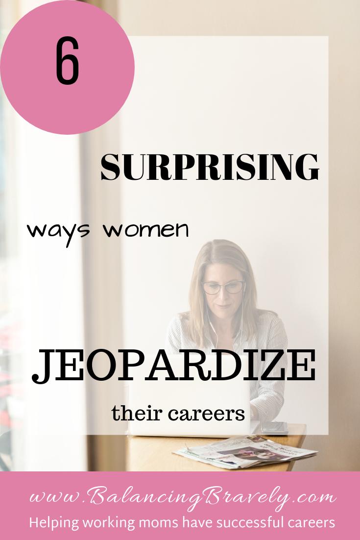 6 surprising ways women jeopardize their careers