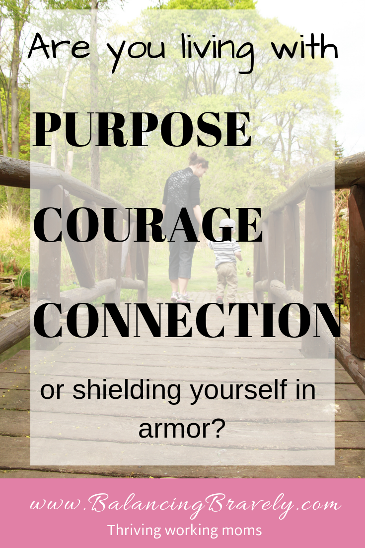 are you living with purpose courage connection or shielding yourself in armor