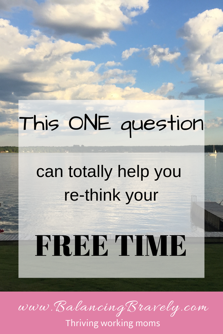 this one question can totally help you re-think your free time