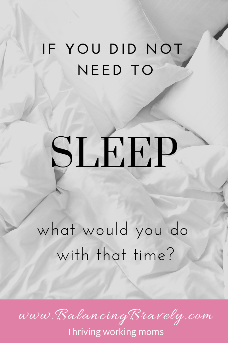 if you did not need to sleep what would you do with your time