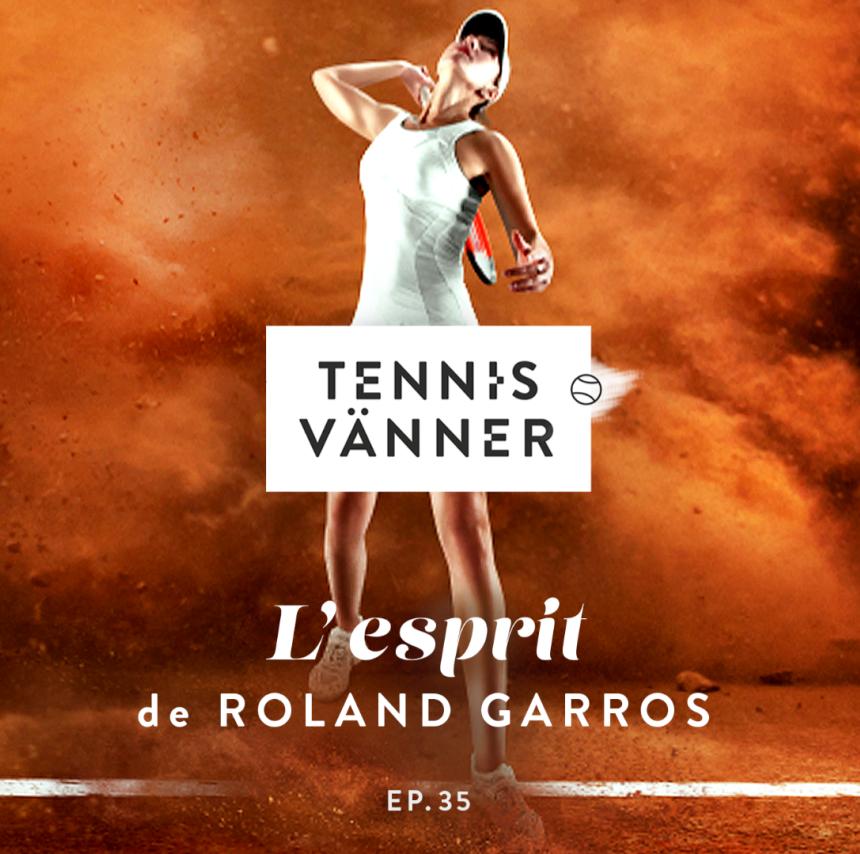 Avsnitt 35. L'esprit de Roland Garros - Tryck Play/Listen in browser på ljudfilen nedan